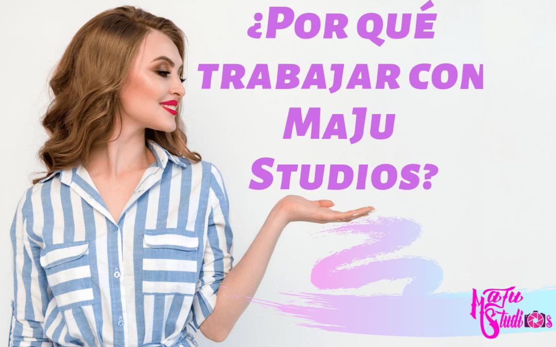 ¿Por qué trabajar con MaJu Studios?